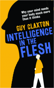 Intelligence in the Flesh by Guy Claxton