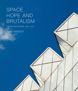 Space, Hope and Brutalism by Elain Harwood