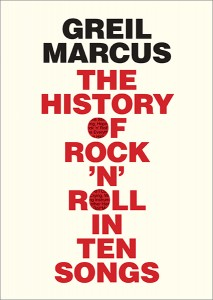 The History of Rock 'n' Roll in Ten Songs by Greil Marcus